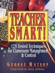 Teacher Smart!: 125 Tested Techniques for Classroom Management & Control (0876289138) cover image