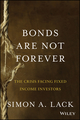 Bonds Are Not Forever: The Crisis Facing Fixed Income Investors (1118659538) cover image