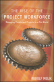 The Rise of the Project Workforce: Managing People and Projects in a Flat World (1119113938) cover image