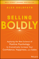 Selling Boldly: Applying the New Science of Positive Psychology to Dramatically Increase Your Confidence, Happiness, and Sales (1119436338) cover image