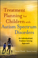 Treatment Planning for Children with Autism Spectrum Disorders: An Individualized, Problem-Solving Approach (0470882239) cover image