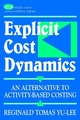 Explicit Cost Dynamics: An Alternative to Activity-Based Costing (0471389439) cover image