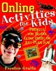 Online Activities for Kids: Projects for School, Extra Credit, or Just Plain Fun! (0471390739) cover image