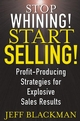 Stop Whining! Start Selling!: Profit-Producing Strategies for Explosive Sales Results  (0471463639) cover image