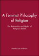 A Feminist Philosophy of Religion: The Rationality and Myths of Religious Belief (0631193839) cover image