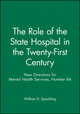The Role of the State Hospital in the Twenty-First Century: New Directions for Mental Health Services, Number 84 (0787914339) cover image