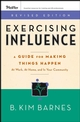 Exercising Influence: A Guide For Making Things Happen at Work, at Home, and in Your Community, Revised Edition (0787984639) cover image