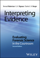 Interpreting Evidence: Evaluating Forensic Science in the Courtroom, 2nd Edition (1118492439) cover image