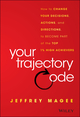 Your Trajectory Code: How to Change Your Decisions, Actions, and Directions, to Become Part of the Top 1% High Achievers (1119043239) cover image