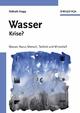 Wasser - Krise?: Natur, Mensch, Technik und Wirtschaft (3527311939) cover image
