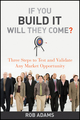 If You Build It Will They Come?: Three Steps to Test and Validate Any Market Opportunity (047056363X) cover image