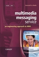 Multimedia Messaging Service: An Engineering Approach to MMS (047086253X) cover image