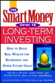The SmartMoney Guide to Long-Term Investing: How to Build Real Wealth for Retirement and Other Future Goals  (047115203X) cover image