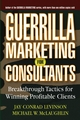 Guerrilla Marketing for Consultants: Breakthrough Tactics for Winning Profitable Clients (047161873X) cover image