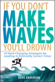 If You Don't Make Waves, You'll Drown: 10 Hard-Charging Strategies for Leading in Politically Correct Times (047172503X) cover image