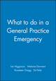 What to do in a General Practice Emergency (072791183X) cover image