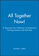 All Together Now!: A Seriously Fun Collection of Interactive Training Games and Activities
