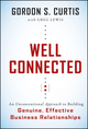 Well Connected: An Unconventional Approach to Building Genuine, Effective Business Relationships (0470577940) cover image