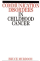 Communication Disorders in Childhood Cancer (0470698640) cover image