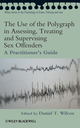 The Use of the Polygraph in Assessing, Treating and Supervising Sex Offenders: A Practitioner's Guide (0470742240) cover image