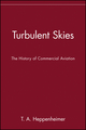 Turbulent Skies: The History of Commercial Aviation (0471196940) cover image