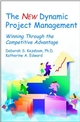 The New Dynamic Project Management: Winning Through the Competitive Advantage, 2nd Edition (0471254940) cover image