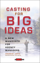 Casting for Big Ideas: A New Manifesto for Agency Managers  (0471309540) cover image
