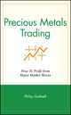 Precious Metals Trading: How To Profit from Major Market Moves  (0471747440) cover image