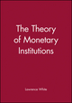 The Theory of Monetary Institutions (0631212140) cover image