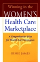 Winning in the Women's Health Care Marketplace: A Comprehensive Plan for Health Care Strategists (0787944440) cover image