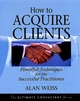 How to Acquire Clients: Powerful Techniques for the Successful Practitioner (0787955140) cover image