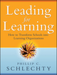 Leading for Learning: How to Transform Schools into Learning Organizations (0787994340) cover image