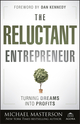 The Reluctant Entrepreneur: Turning Dreams into Profits (1118178440) cover image
