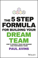 The 5 Step Formula for Building Your Dream Team: How to Recruit, Train and Manage High Performing Teams (1119290740) cover image