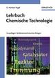Lehrbuch Chemische Technologie: Grundlagen Verfahrenstechnischer Anlagen (3527310940) cover image