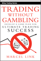Trading Without Gambling: Develop a Game Plan for Ultimate Trading Success (0470118741) cover image