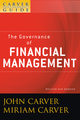 A Carver Policy Governance Guide, Volume 3, The Governance of Financial Management, Revised and Updated