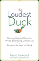 The Loudest Duck: Moving Beyond Diversity while Embracing Differences to Achieve Success at Work  (0470485841) cover image