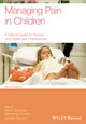 Managing Pain in Children: A Clinical Guide for Nurses and Healthcare Professionals, 2nd Edition (0470670541) cover image
