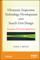 Ultrasonic Inspection Technology Development and Search Unit Design: Examples of Practical Applications (0470874341) cover image