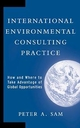 International Environmental Consulting Practice: How and Where to Take Advantage of Global Opportunities (0471179841) cover image