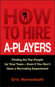 How to Hire A-Players: Finding the Top People for Your Team- Even If You Don't Have a Recruiting Department (0470562242) cover image