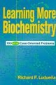Learning More Biochemistry: 100 New Case-Oriented Problems (0471170542) cover image