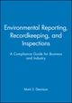 Environmental Reporting, Recordkeeping, and Inspections: A Compliance Guide for Business and Industry (0471290742) cover image