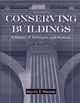 Conserving Buildings: A Manual of Techniques and Materials, Revised Edition
