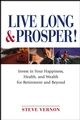 Live Long and Prosper: Invest in Your Happiness, Health and Wealth for Retirement and Beyond (0471683442) cover image