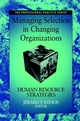 Managing Selection in Changing Organizations: Human Resource Strategies (0787944742) cover image