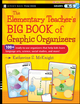 The Elementary Teacher's Big Book of Graphic Organizers, K-5: 100+ Ready-to-Use Organizers That Help Kids Learn Language Arts, Science, Social Studies, and More (1118343042) cover image