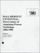 Hall-Heroult Centennial: First Century of Aluminum Process Technology, 1886 - 1986 (1118802942) cover image