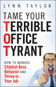 Tame Your Terrible Office Tyrant: How to Manage Childish Boss Behavior and Thrive in Your Job (0470457643) cover image